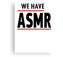 We Have ASMR Canvas Print