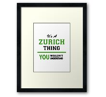 It's a ZURICH thing, you wouldn't understand !! Framed Print