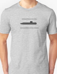 Submarines are the spaceships of the ocean T-Shirt