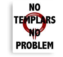 No Templars, No Problem Canvas Print