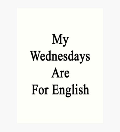 My Wednesdays Are For English  Art Print