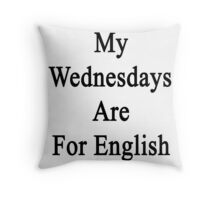 My Wednesdays Are For English  Throw Pillow