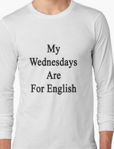 My Wednesdays Are For English  Long Sleeve T-Shirt