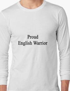Proud English Warrior  Long Sleeve T-Shirt