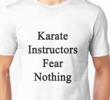 Karate Instructors Fear Nothing  Unisex T-Shirt