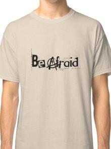 Be Afraid - Anarchy.  (Plain) Classic T-Shirt