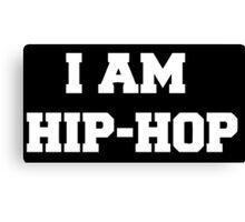 I am Hip Hop - Black version Canvas Print