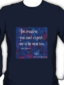 Creative - not neat T-Shirt