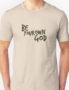 Be your own GOD T-Shirt