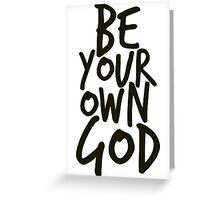Be your own GOD Greeting Card