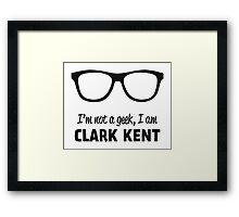 I'm not a Geek, I'm Clark Kent Framed Print