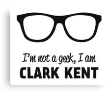 I'm not a Geek, I'm Clark Kent Canvas Print