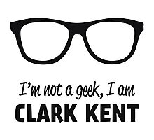 I'm not a Geek, I'm Clark Kent Photographic Print