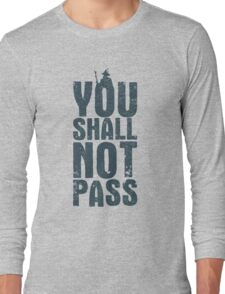 You shall not pass Long Sleeve T-Shirt