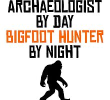 Archaeologist By Day Bigfoot Hunter By Night by kwg2200