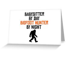 Babysitter By Day Bigfoot Hunter By Night Greeting Card