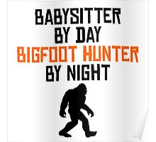 Babysitter By Day Bigfoot Hunter By Night Poster