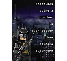 Sometimes being a brother is even better than being batman (1) Photographic Print