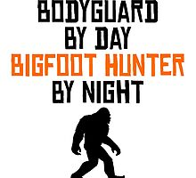 Bodyguard By Day Bigfoot Hunter By Night by kwg2200
