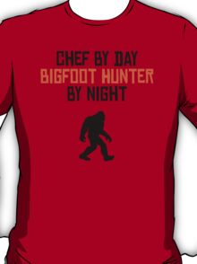 Chef By Day Bigfoot Hunter By Night T-Shirt
