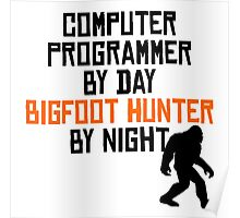 Computer Programmer By Day Bigfoot Hunter By Night Poster