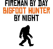 Fireman By Day Bigfoot Hunter By Night by kwg2200