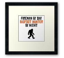 Fireman By Day Bigfoot Hunter By Night Framed Print
