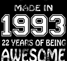 Made in 1993... 22 Years of being Awesome by birthdaytees