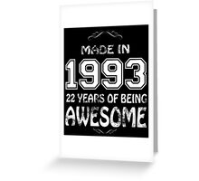 Made in 1993... 22 Years of being Awesome Greeting Card