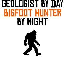 Geologist By Day Bigfoot Hunter By Night by kwg2200