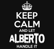 Keep Calm and Let Alberto Handle It by Orphansdesigns