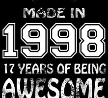 Made in 1998... 17 Years of being Awesome by birthdaytees