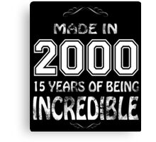 Made in 2000... 15 Years of being Incredible Canvas Print