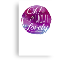 Oh! Wow! Lovely Canvas Print