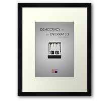 Democracy is so Overrated Framed Print