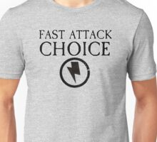 Fast Attack Choice - Force Org Collection Unisex T-Shirt