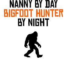 Nanny By Day Bigfoot Hunter By Night by kwg2200