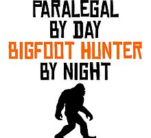Paralegal By Day Bigfoot Hunter By Night by kwg2200