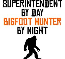 Superintendent By Day Bigfoot Hunter By Night by kwg2200
