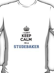 I cant keep calm Im a STUDEBAKER T-Shirt