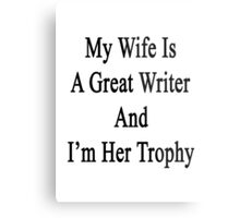 My Wife Is A Great Writer And I'm Her Trophy  Metal Print