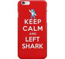Keep Calm and Left Shark - Super Bowl Halftime Shark 2015 iPhone Case/Skin