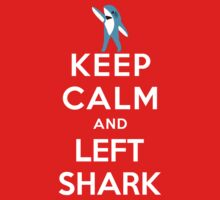 Keep Calm and Left Shark - Super Bowl Halftime Shark 2015 by T-Shirt T-Shirt Land