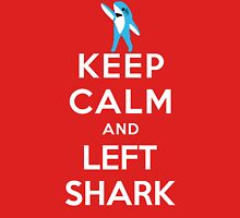 Keep Calm and Left Shark - Super Bowl Halftime Shark 2015 Unisex T-Shirt