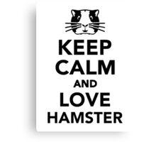 Keep calm and love Hamster Canvas Print