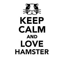 Keep calm and love Hamster Photographic Print