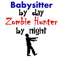 Babysitter By Day Zombie Hunter By Night Photographic Print