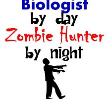Biologist By Day Zombie Hunter By Night by kwg2200