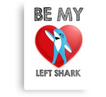 Be My Left Shark Valentine - Super Bowl Halftime Shark 2015 Metal Print