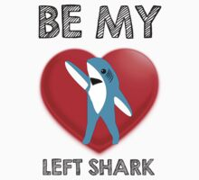 Be My Left Shark Valentine - Super Bowl Halftime Shark 2015 T-Shirt